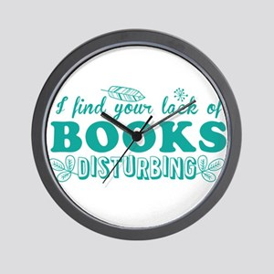 I find your lack of BOOKS disturbing Wall Clock