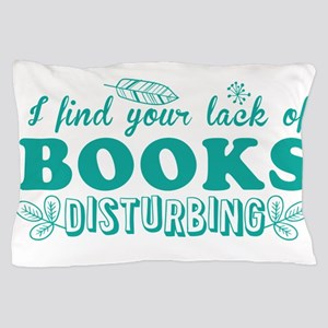 I find your lack of BOOKS disturbing Pillow Case