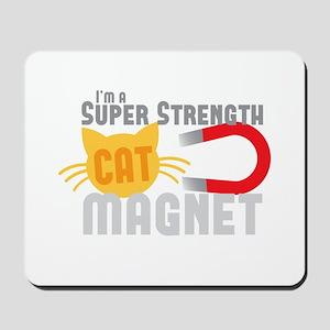 I'm a SUPER strength CAT MAGNET Mousepad