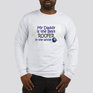 Best Roofer In The World (Daddy) Long Sleeve T-Shi