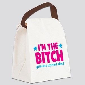 I'm the BITCH you were warned abo Canvas Lunch Bag