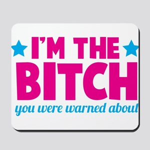 I'm the BITCH you were warned about Mousepad