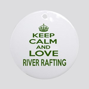 Keep calm and love River Rafting Round Ornament