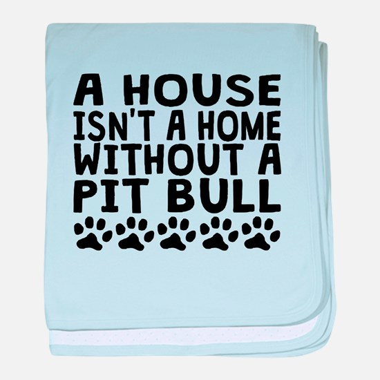 Without A Pit Bull baby blanket