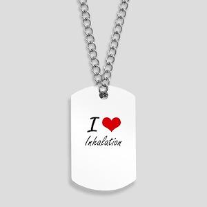 I Love Inhalation Dog Tags