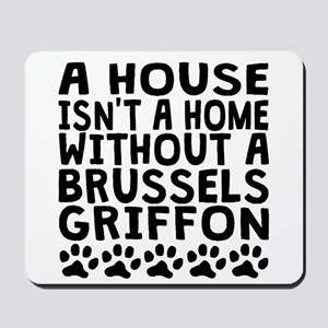 Without A Brussels Griffon Mousepad