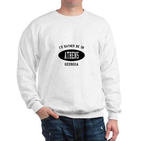 I'd Rather Be in Athens, Geor Sweatshirt