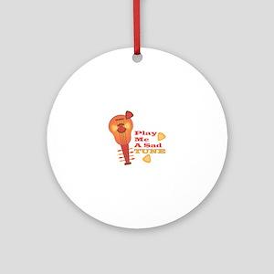Play Sad Tune Round Ornament