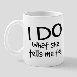I Do What She Tells Me To! Mugs