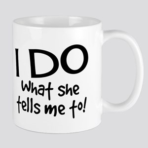 I DO what she tells me to! Mugs