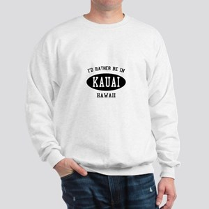 I'd Rather Be in Kauai, Hawai Sweatshirt