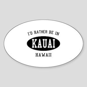 I'd Rather Be in Kauai, Hawai Oval Sticker