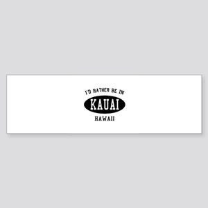 I'd Rather Be in Kauai, Hawai Bumper Sticker