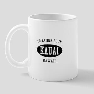 I'd Rather Be in Kauai, Hawai Mug
