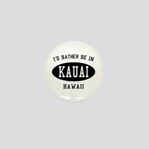 I'd Rather Be in Kauai, Hawai Mini Button
