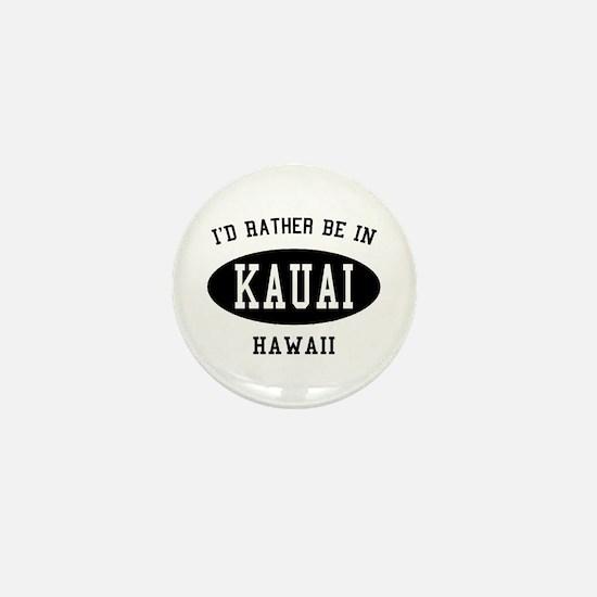 I'd Rather Be in Kauai, Hawai Mini Button