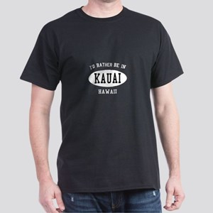 I'd Rather Be In Kauai, Hawai Dark T-Shirt