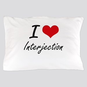 I Love Interjection Pillow Case