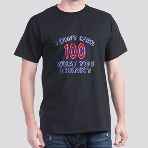 I Don't Care 100 What You Think? Dark T-Shirt