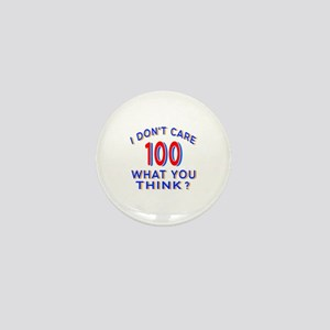 I Don't Care 100 What You Think? Mini Button