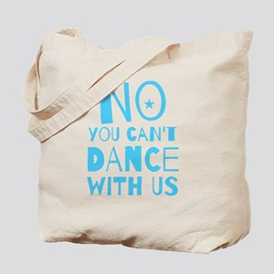 NO YOU CAN'T DANCE WITH US Tote Bag