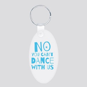 NO YOU CAN'T DANCE WITH US Aluminum Oval Keychain