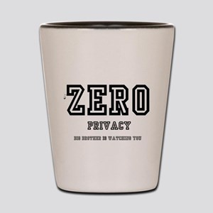 ZERO PRIVACY - BIG BROTHER IS WATCHING Shot Glass