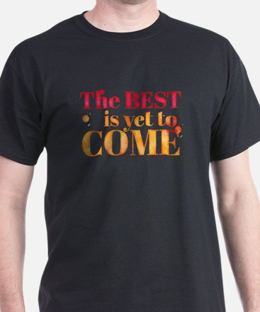 The BEST is to come! T-Shirt