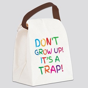 Don't GROW UP it's a TRAP Canvas Lunch Bag