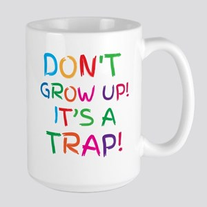 Don't GROW UP it's a TRAP Large Mug