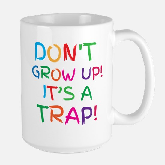 Don't GROW UP it's a TRAP Large Mug