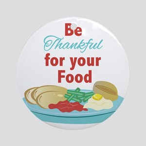 Thankful For Food Round Ornament