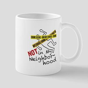Not My Neighborhood Mugs