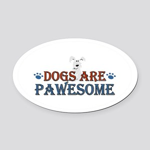Dogs Are Pawesome Oval Car Magnet