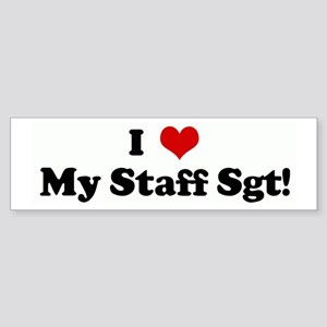 I Love My Staff Sgt! Bumper Sticker