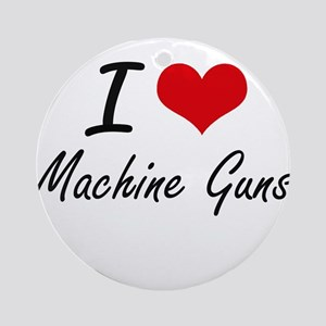 I Love Machine Guns Round Ornament