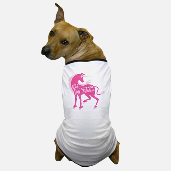 Never stop DREAMING with pink unicorn Dog T-Shirt