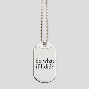 What If I Did? Dog Tags