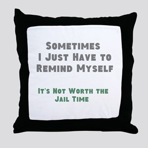 Not Worth the Jail Time Throw Pillow