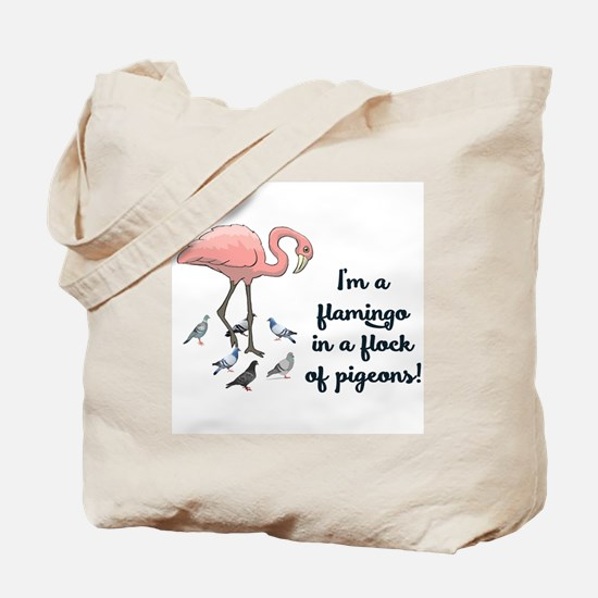 I'M A FLAMINGO IN A FLOCK OF PIGEONS  Tote Bag