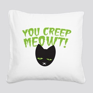 You CREEP MEOWT! funny Hallow Square Canvas Pillow