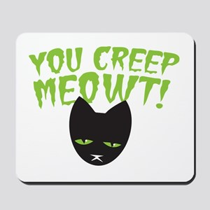 You CREEP MEOWT! funny Halloween black c Mousepad