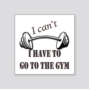 I cant, I have to go to the gym Sticker