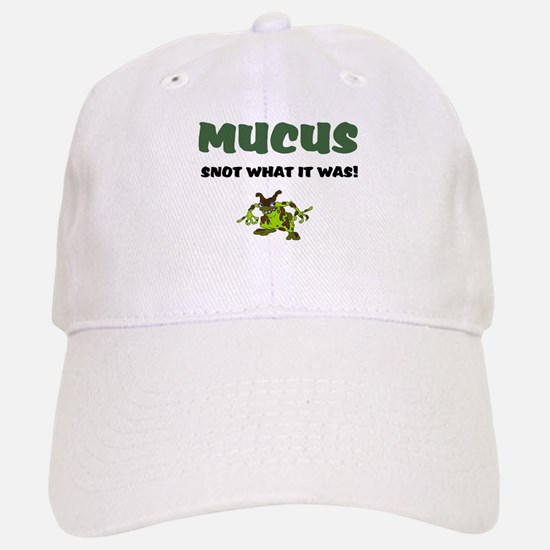 MUCUS - SNOT WHAT IT WAS! Baseball Baseball Cap