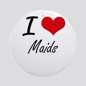 I Love Maids Round Ornament