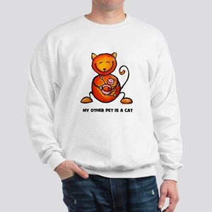 my other pet is a cat Sweatshirt