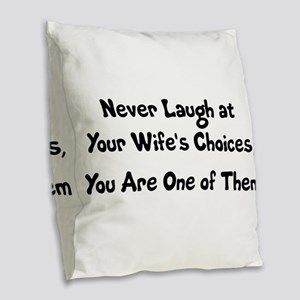 Never Laugh at Your Wife's Cho Burlap Throw Pillow