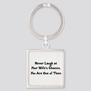 Never Laugh at Your Wife's Choices Square Keychain