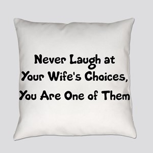 Never Laugh at Your Wife's Choices Everyday Pillow