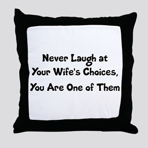 Never Laugh at Your Wife's Choices, Y Throw Pillow